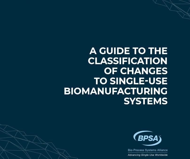 Single-use, change notification: A guide to the classification of changes to SU manufacturing systems